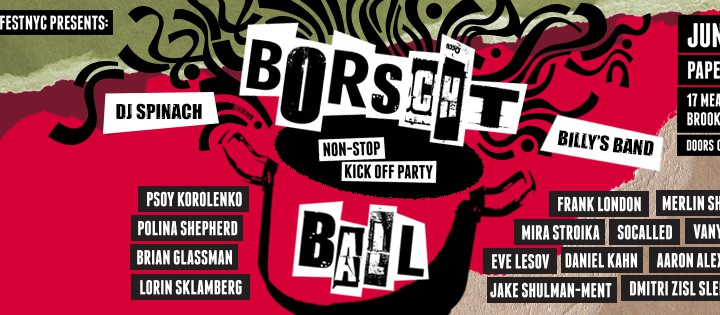 06.13.2015 – Borscht Ball @ The Paper Box, NYC – PSOY KOROLENKO & DANIEL KAHN