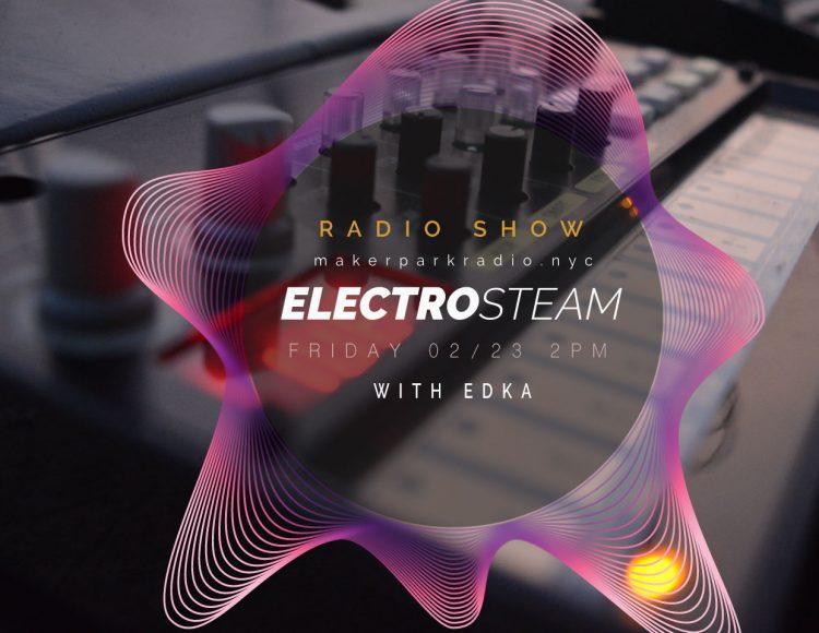 Electrosteam with Ed Ka 02.23.2018