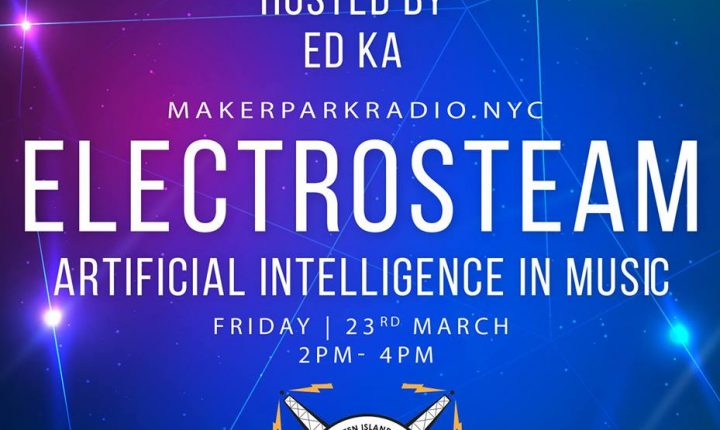 Electrosteam Show – Artificial Intelligence in Music – Live at MakerParkRadio.nyc 03/23/2018