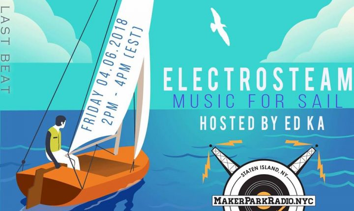 Electrosteam Show – Music for Sail – Live at MakerParkRadio.nyc April 06, 2018