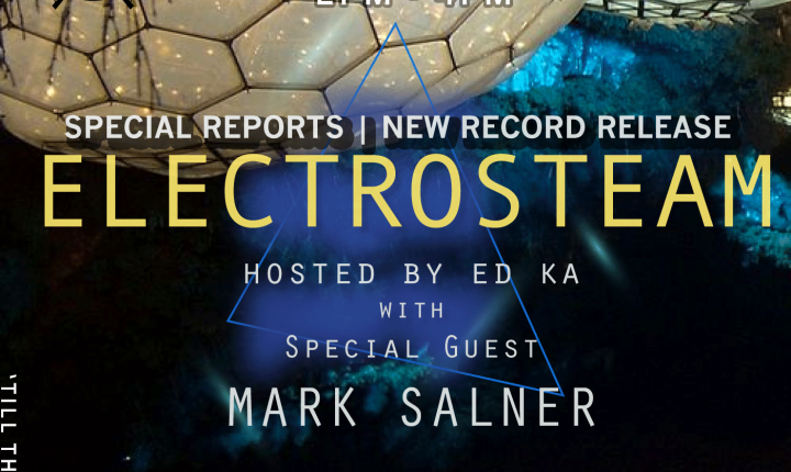 Electrosteam Show – Special Reports/New Record Release – Live at MakerParkRadio.nyc April 20, 2018