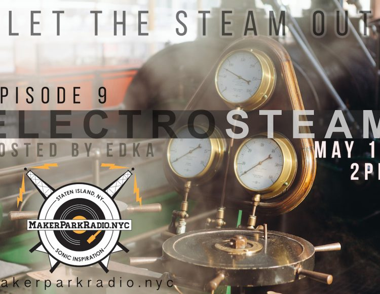 Electrosteam Show(Episode 9) May 18, 2018