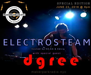 Electrosteam with DJ Dgree and Edviq @ live at Maker Park Radio 06.23.2018