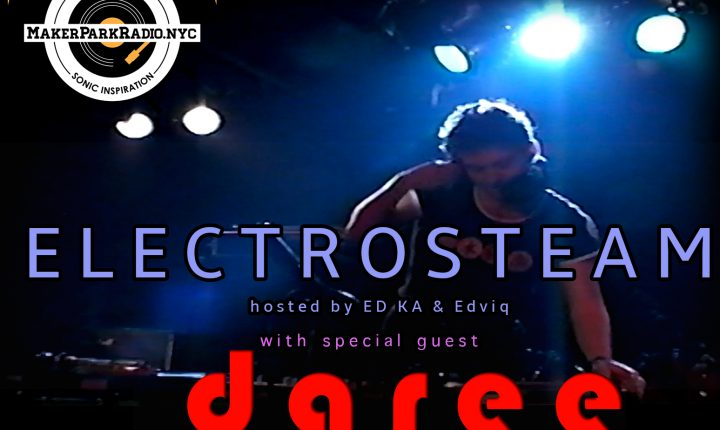 ELECTROSTEAM SHOW(# 11) w. DJ Dgree & Edviq – LIVE AT MAKERPARKRADIO.NYC June 23, 2018
