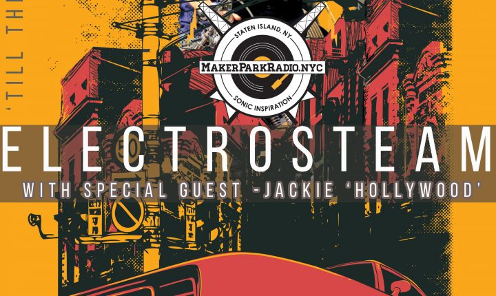 Electrosteam – episode #14 with Jackie Hollywood – Live at Maker Park Radio