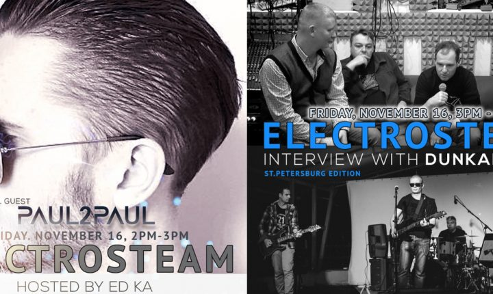Electrosteam #23 w.Paul2Paul & Interview with Dunkan band 11.16.2018