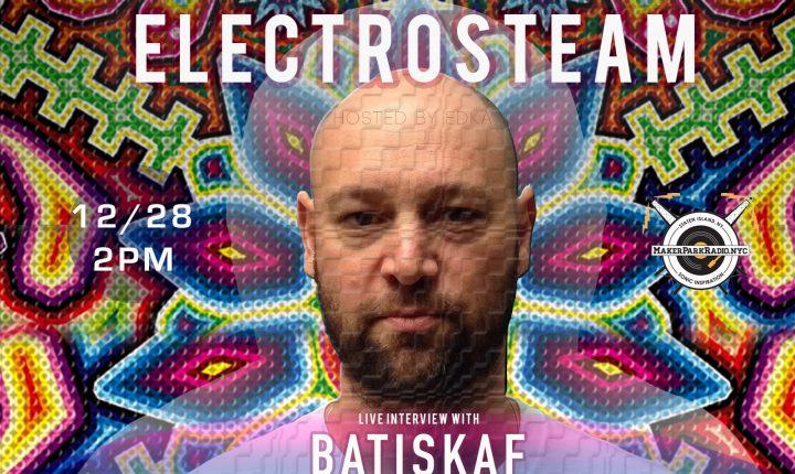 Electrosteam #26 (part 2 of 2) Interview with Batiskaf – Live at Maker Park Radio 12.28.2018