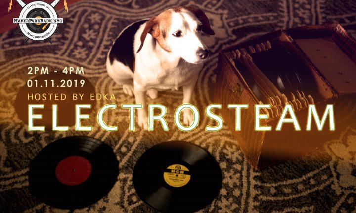 Electrosteam #27 – Live at Maker Park Radio