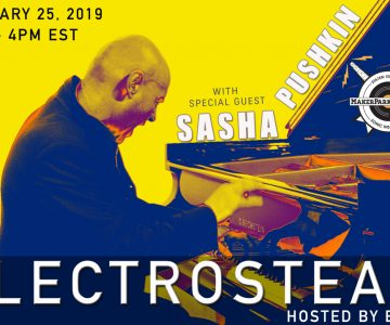 Electrosteam #28 w. Sasha Pushkin – Live at Maker Park Radio 1.25.2019