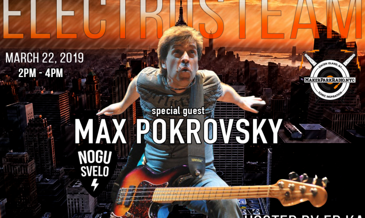 ELECTROSTEAM #34 w.Max Pokrovskiy of Nogu Svelo! – LIVE AT MAKER PARK RADIO 03.29.2019