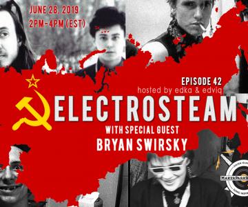 Electrosteam #42 w.Bryan Swirsky – Live at Maker Park Radio 06.28.2019
