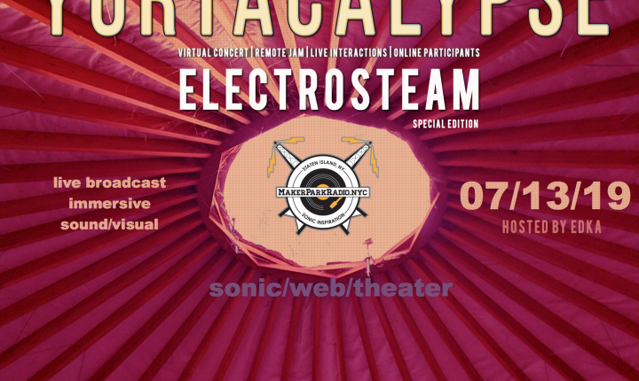 ELECTROSTEAM #44 YURTACALYPSE (BEST CUTS) – LIVE AT MAKER PARK RADIO 07.27.2019