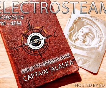 Electrosteam #50 – Solo to Greenland – Live at Maker Park Radio