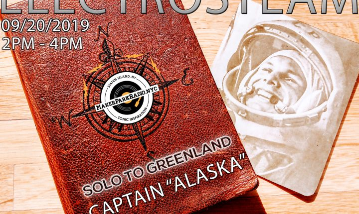 Electrosteam #50 – Solo to Greenland – Live at Maker Park Radio 09/20/2019