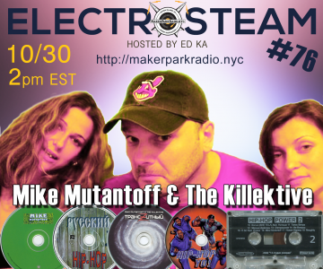 Electrosteam #76 w. Mike Mutantoff & The Killektive – Live Makerpark Radio